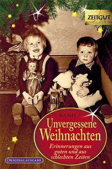 Unvergessene Weihnachten - Band 7: Zeitzeugen-Erinnerungen aus heiteren und aus schweren Zeiten