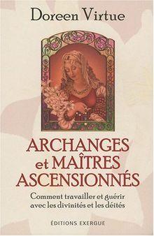 Archanges et maîtres ascensionnés : Comment travailler et guérir avec les divinités et les déités