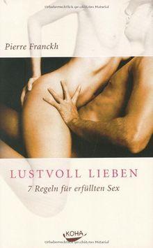 Lustvoll Lieben: 7 Regeln für erfüllten Sex