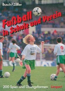 Fußball in Schule und Verein: 200 Spiel- und Übungsformen