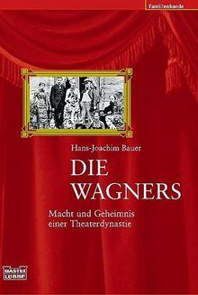 Die Wagners. Macht und Geheimnis einer Theaterdynastie.