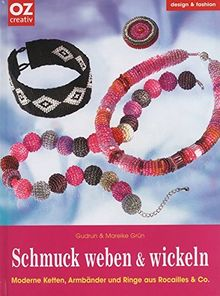 Schmuck weben & wickeln: Moderne Ketten, Armbänder und Ringe aus Rocailles & Co.