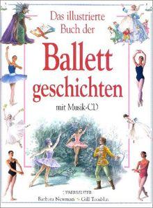 Das illustrierte Buch der Ballettgeschichten. Mit CD: Ballett-Musik-CD. 18 musikalische Höhepunkte. Dornröschen, Giselle, Schwanensee u. a