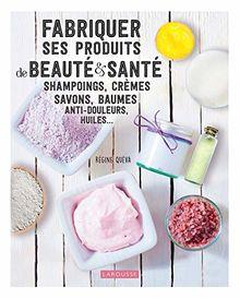 Fabriquer ses produits de beauté & santé : Shampoings, crèmes savons, baumes anti-douleurs, huiles