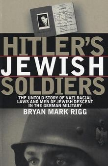 Hitler's Jewish Soldiers: The Untold Story of Nazi Racial Laws and Men of Jewish Descent in the German Military (Modern War Studies (Hardcover))