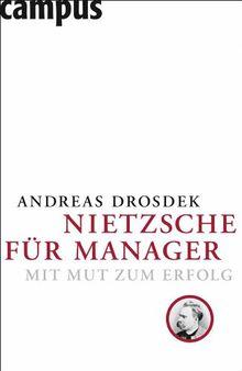 Nietzsche für Manager: Mit Mut zum Erfolg