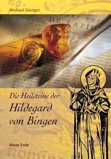 Die Heilsteine der Hildegard von Bingen: Das Hausbuch der Steinheilkunde. Neue Erkenntnisse zu alten Weisheiten