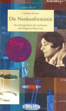 Die Nonkonformistin: Die Lebensgeschichte der Designerin und Architektin Eileen Gray (Beltz & Gelberg - Biographie)