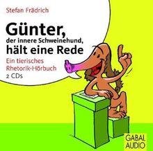 Günter, der innere Schweinehund, hält eine Rede: Ein tierisches Rhetorik-Hörbuch