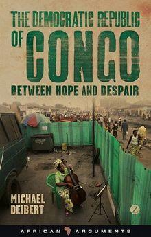 The Democratic Republic of Congo: Between Hope and Despair (African Arguments)