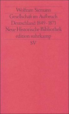 Moderne Deutsche Geschichte (MDG). Von der Reformation bis zur Wiedervereinigung: Gesellschaft im Aufbruch. Deutschland 1849-1871 (edition suhrkamp)