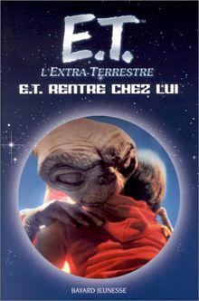 E. : T. l'extra-terrestre : E.T. rentre chez lui