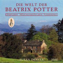 Die Welt der Beatrix Potter. Künstlerin, Märchenerzählerin, Farmersfrau