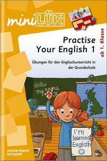 miniLÜK: Practise your English! 1: Übungen für den Englischunterricht in der Grundschule ab Klasse 1
