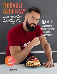 Mes recettes healthy #2: BAM ! 80 recettes fitfightforever pour te transformer (Cuisine, Band 31653)