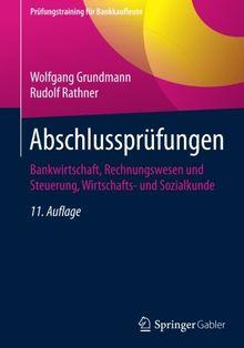 Abschlussprüfungen: Bankwirtschaft, Rechnungswesen und Steuerung, Wirtschafts- und Sozialkunde (Prüfungstraining für Bankkaufleute)