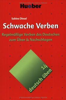 Schwache Verben: Regelmäßige Verben des Deutschen zum Üben & Nachschlagen