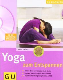 Yoga zum Entspannen: Innere Ruhe und Gelassenheit finden. Asanas, Atemübungen, Meditationen. Angeleitete Übungsprogramme auf CD (GU Multimedia)