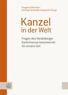 Kanzel in der Welt: Fragen des Heidelberger Katechismus beantwortet für unsere Zeit. Festgabe für Klaus Engelhardt zum 80. Geburtstag