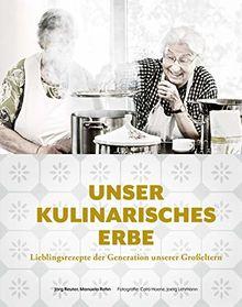 Unser kulinarisches Erbe: Lieblingsrezepte der Generation unserer Großeltern
