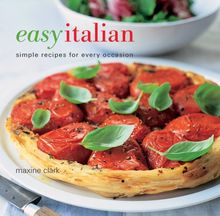 Easy Italian: Simple Recipes For Every Occasion