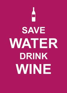 Save Water, Drink Wine (Keep Calm)