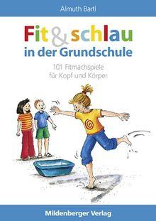 Fit und schlau in der Grundschule: 101 Fitmachspiele für Kopf und Körper
