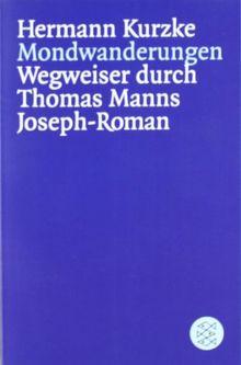 Mondwanderungen: Wegweiser durch Thomas Manns Joseph - Roman: Wegweiser durch Thomas Manns Joseph-Roman. (Informationen und Materialien zur Literatur)