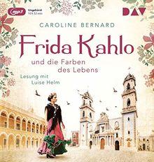 Frida Kahlo und die Farben des Lebens: Lesung mit Luise Helm (1 mp3 CD)