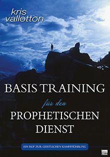 BASISTRAINING FÜR DER PROPHETISCHEN DIENST: Ein Ruf in die geistliche Kampfführung