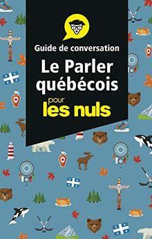 Le parler québécois pour les nuls : Guide de conversation