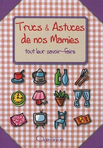 Trucs & Astuces de nos Mamies. Tout leu savoir-faire - Béatrice Montevi