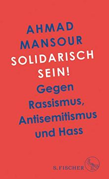 Solidarisch sein!: Gegen Rassismus, Antisemitismus und Hass