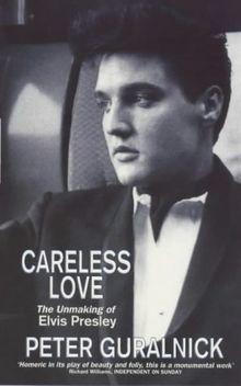 Careless Love: Unmaking of Elvis Presley