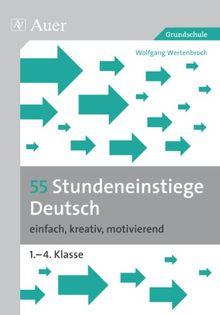 55 Stundeneinstiege Deutsch: einfach, kreativ, motivierend (1. bis 4. Klasse)
