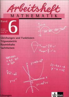 Arbeitshefte Mathematik - Neubearbeitung: Arbeitsheft Mathematik 6. Lösungen: Gleichungen und Funktionen, Trigonometrie, Rauminhalte, Sachthemen: BD 6