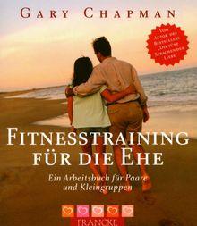 Fitnesstraining für die Ehe: Ein Arbeitsbuch für Paare und Kleingruppen