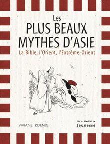 Les plus beaux mythes d'asie : la bible, l'orient, l'extrême-orient (Plus Belles Legendes)