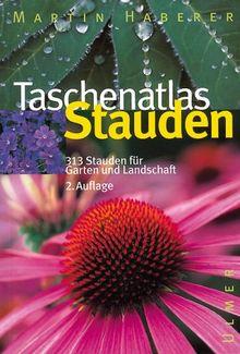 Taschenatlas Stauden: 313 Stauden für Garten und Landschaft