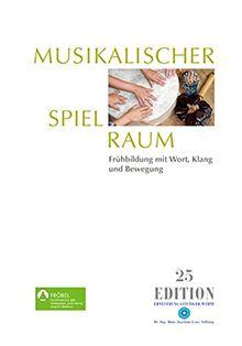 Musikalischer Spielraum: Frühbildung mit Wort, Klang und Bewegung (Edition)