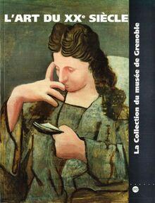 L'ART DU XXE SIECLE - LA COLLECTION DU MUSEE DE GRENOBLE (RMN ARTS DU 20E EXPOSITIONS)