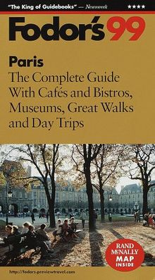 Paris '99: The Complete Guide With Cafes and Bistros, Museums, Great Walks and Day Trips (Fodor's Gold Guides)