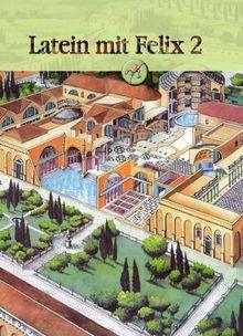 Latein mit Felix 2: Unterrichtswerk für Latein als gymnasiale Eingangssprache