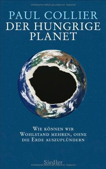 Der hungrige Planet: Wie können wir Wohlstand mehren, ohne die Erde auszuplündern -