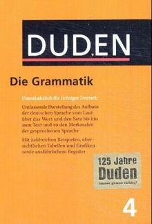 Der Duden, 12 Bde., Bd.4, Duden Grammatik der deutschen Gegenwartssprache, neue Rechtschreibung: 4 - Die Grammatik