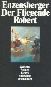 Der Fliegende Robert: Gedichte Szenen Essays (suhrkamp taschenbuch)