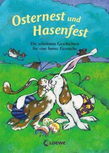 Osternest und Hasenfest: Die schönsten Geschichten für eine bunte Eiersuche