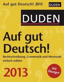 Duden Auf gut Deutsch! 2013: Rechtschreibung, Grammatik und Wortwahl einfach erklärt