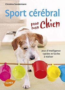 Sport cérébral pour mon chien : Jeux d'intelligence rapides et faciles à réaliser