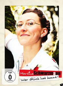 Martina Schwarzmann - Wer Glück hat kommt!